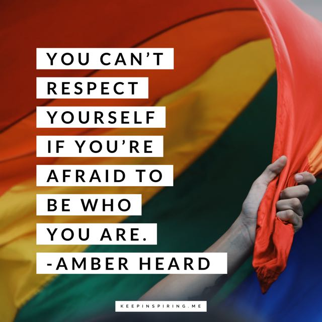 """Amber Heard quote """"You can't respect yourself if you're afraid to be who you are"""""""