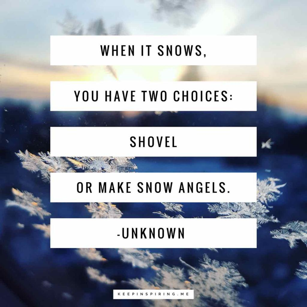 """When it snows, you have two choices: shovel or make snow angels"""