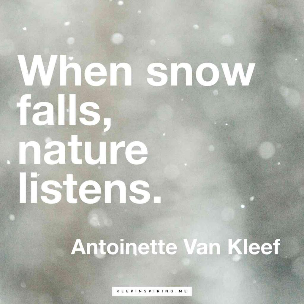 "Antoinette Van Kleef quote ""When snow falls, nature listens"""