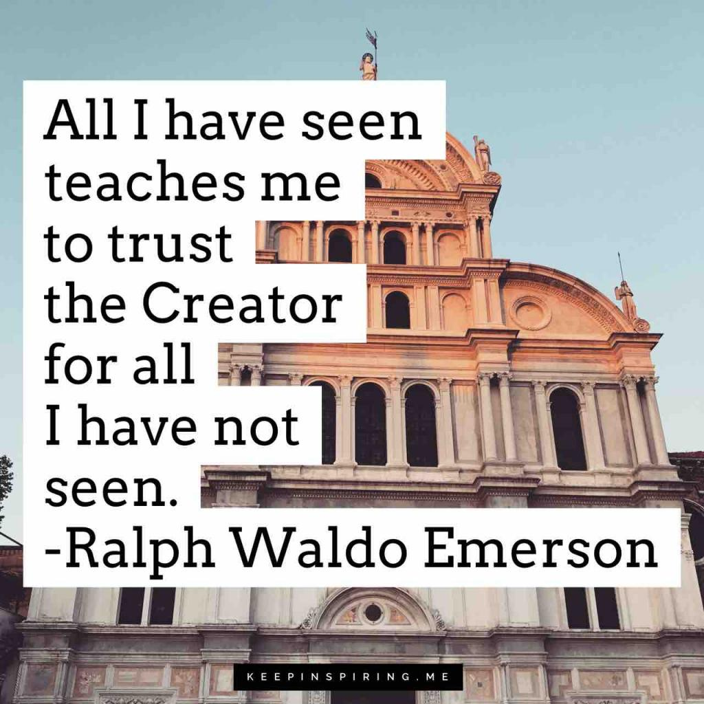 "Emerson faith quote ""All I have seen teaches me to trust the Creator for all I have not seen"""