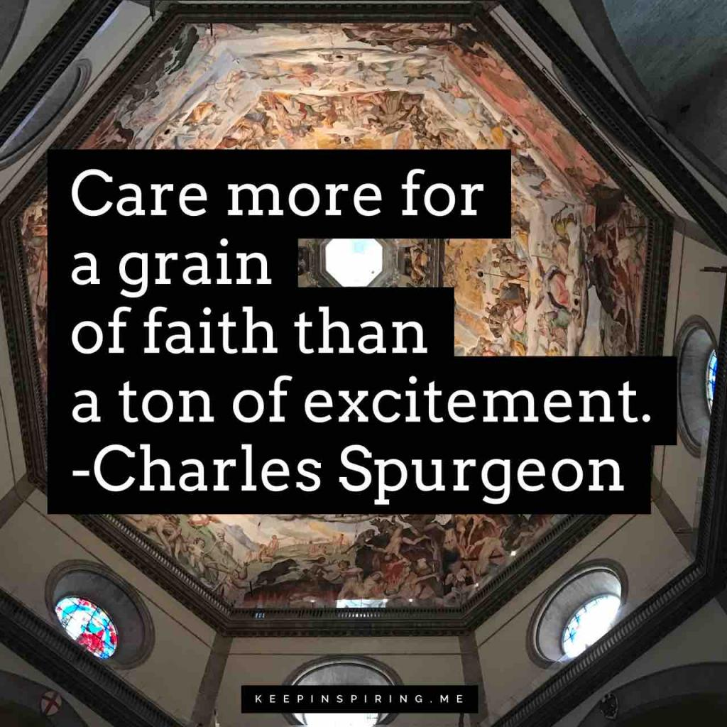 "Charles Spurgeon quote ""Care more for a grain of faith than a ton of excitement"""