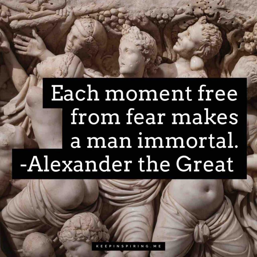 """Alexander the Great quote """"Each moment free from fear makes a man immortal"""""""