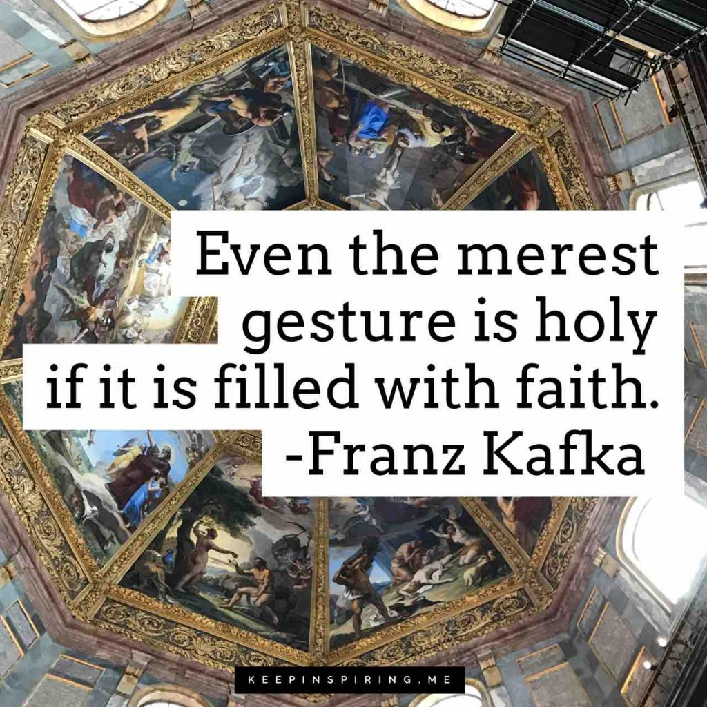 "Franz Kafka quote ""Even the merest gesture is holy if it is filled with faith"""