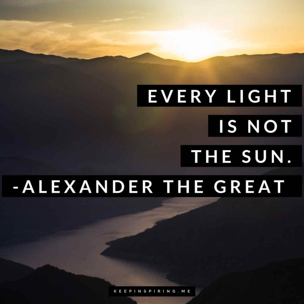 """Alexander the Great quote """"Every light is not the sun"""""""
