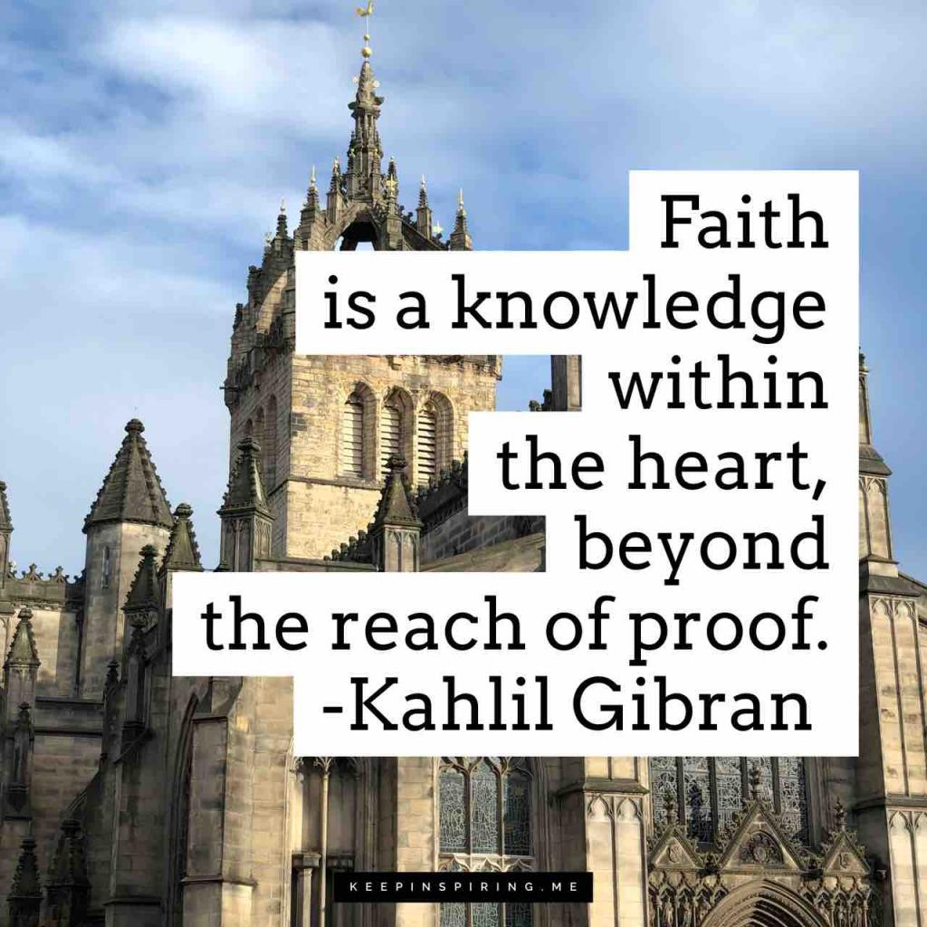 "Kahlil Gibran quote ""Faith is a knowledge within the heart, beyond the reach of proof"""