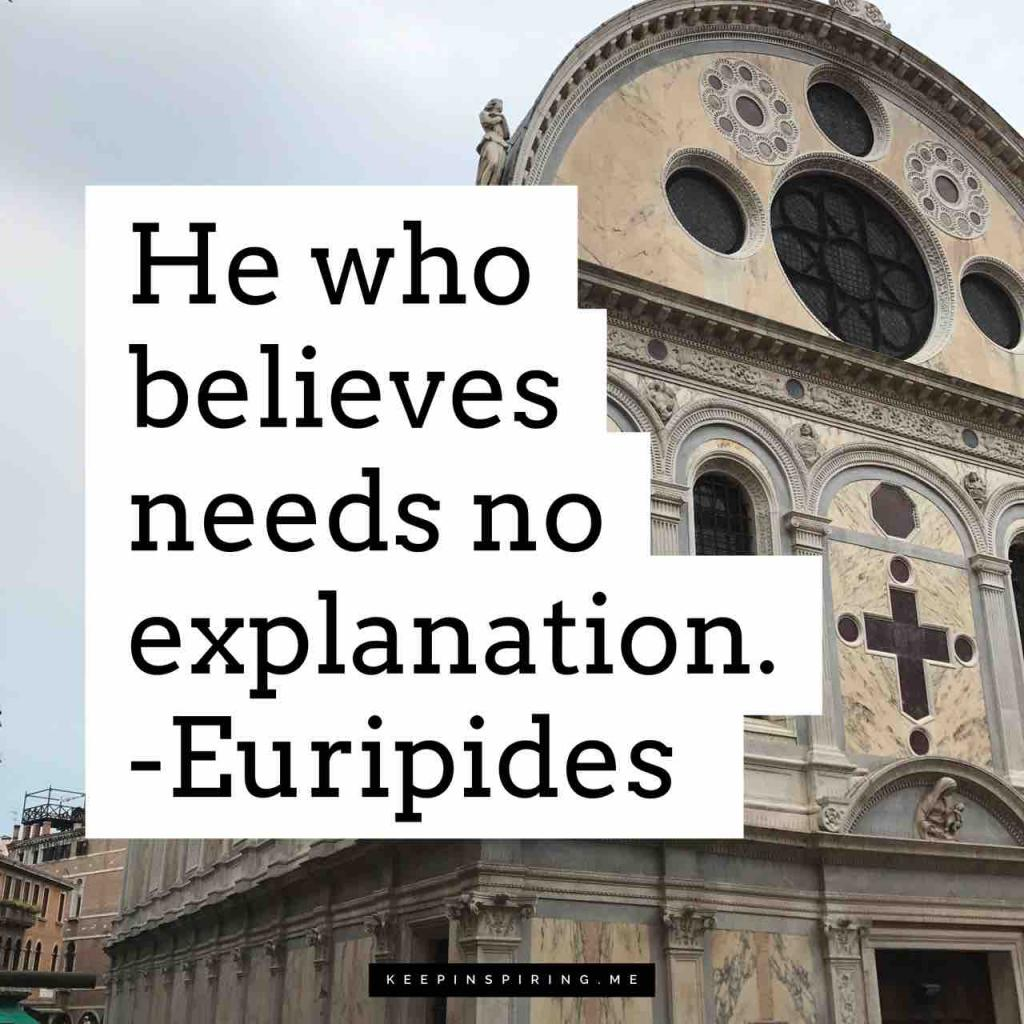 "Euripides quote about faith ""He who believes needs no explanation"""