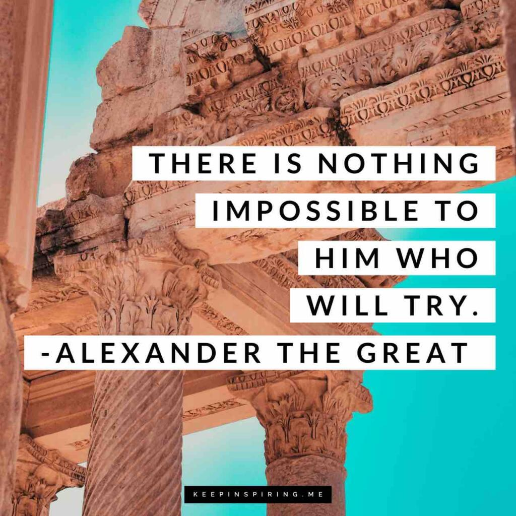 """Alexander the Great quote """"There is nothing impossible to him who will try"""""""