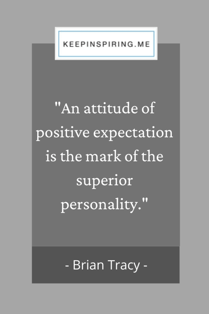 "Brian Tracy quote ""An attitude of positive expectation is the mark of the superior personality"""