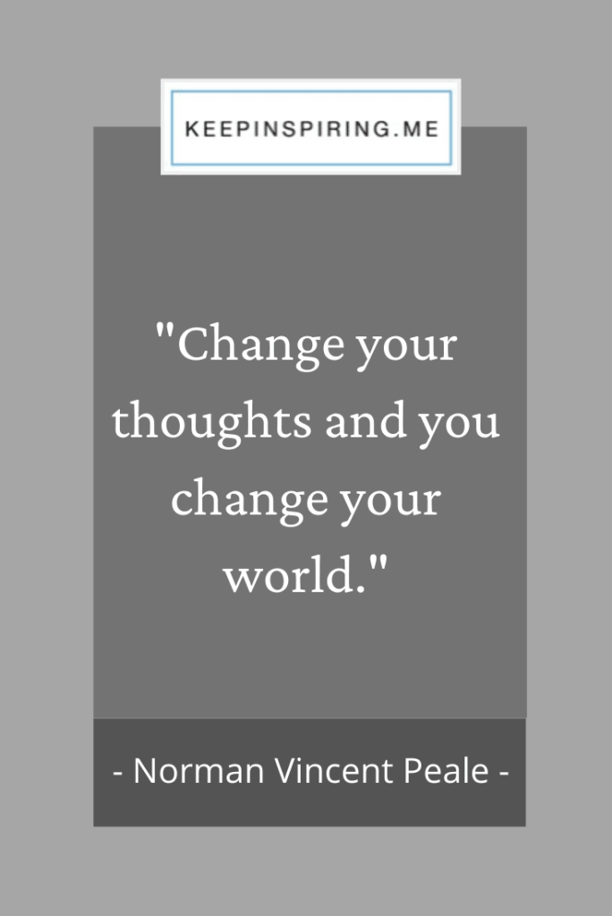 "Norman Vincent Peale quote ""Change your thoughts and you change your world"""