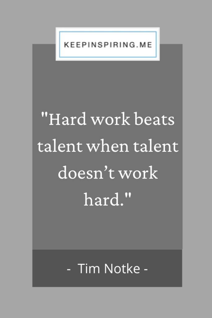 "Tim Notke quote ""Hard work beats talent when talent doesn't work hard"""