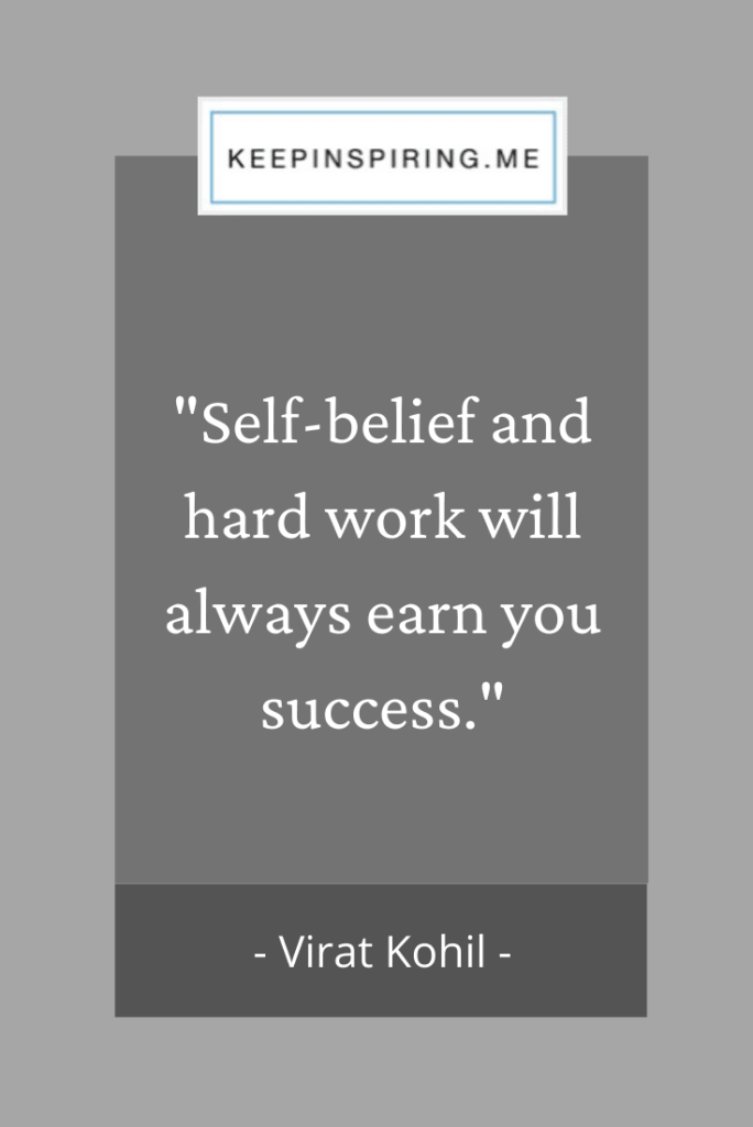 "Virat Kohil quote ""Self belief and hard work will always earn you success"""
