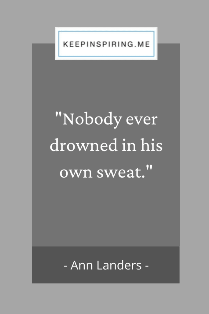 "Ann Landers hard work quote ""nobody ever drowned in his own sweat"""