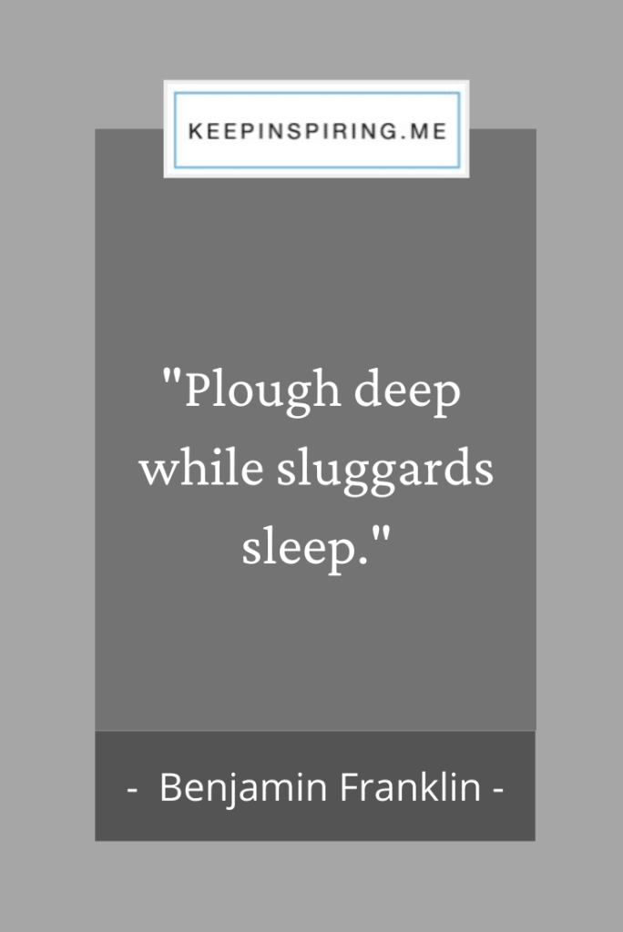 "Ben Franklin hard work quote ""plough deep while sluggards sleep"""
