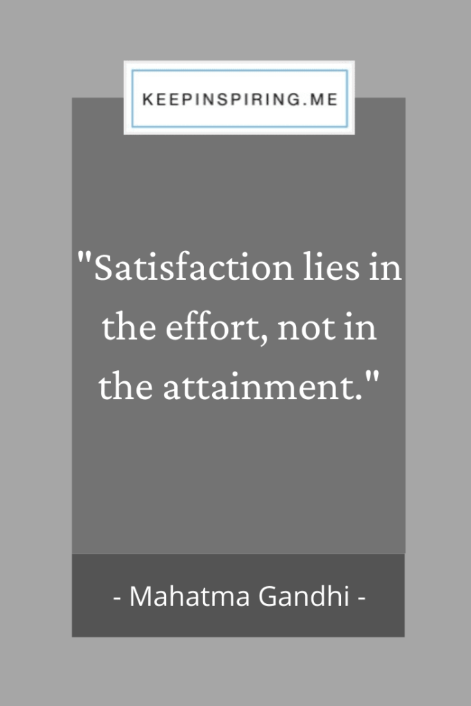 "Gandhi quote ""Satisfaction lies in the effort, not in the attainment"""