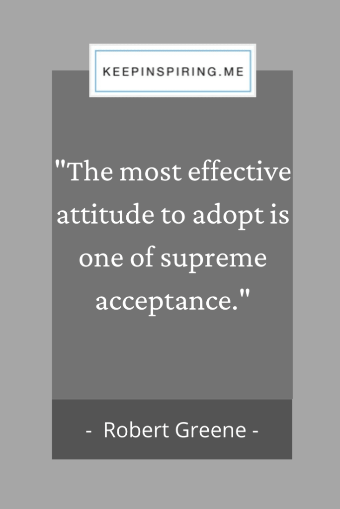 "Robert Greene quote ""The most effective attitude to adopt is one of supreme acceptance"""