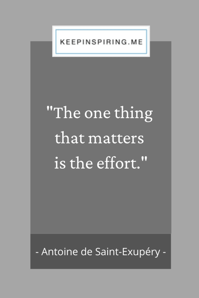 "Antoine De Saint-Exupery quote ""The one thing that matters is the effort"""