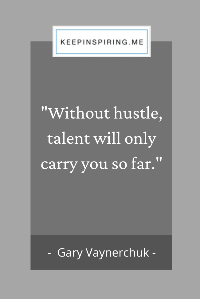 "Gary Vaynerchuk quote ""Without hustle, talent will only carry you so far"""
