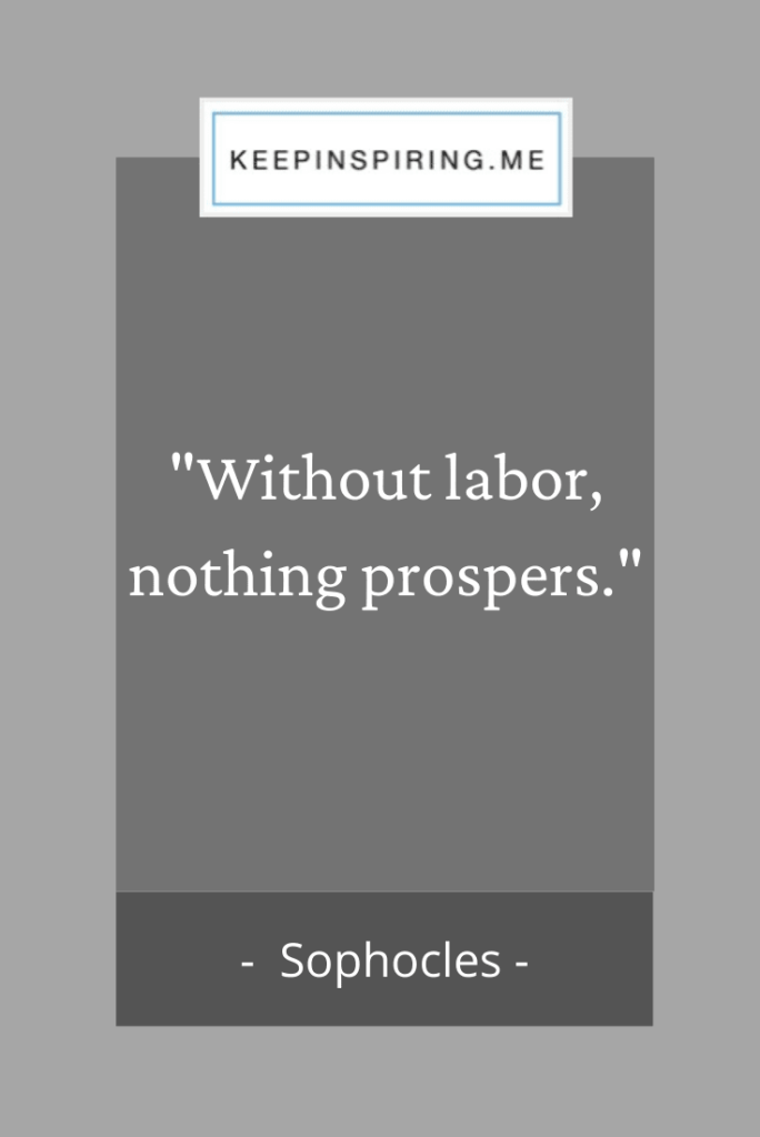 "Sophocles hard work quote ""Without labor, nothing prospers"""