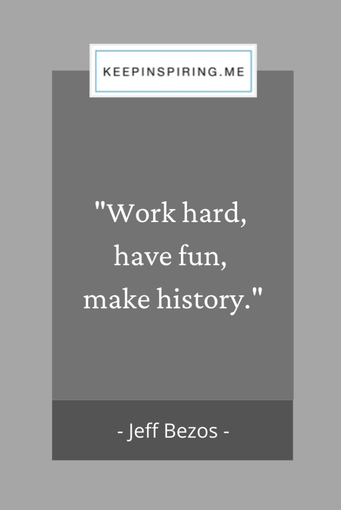 "Jeff Bezos quote ""Work hard, have fun, make history"""