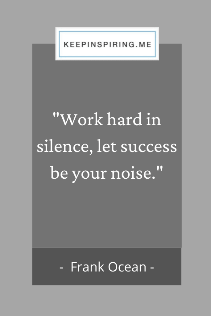 "Frank Ocean quote ""Work hard in silence, let success be your noise"""