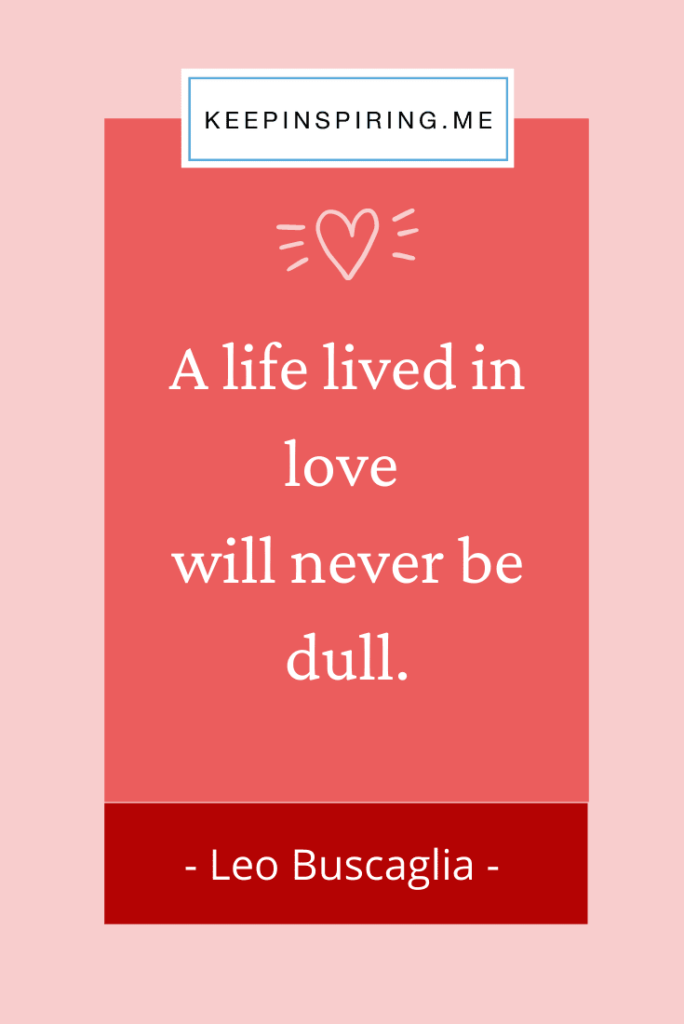 "Leo Buscaglia quote ""A life lived in love will never be dull"""