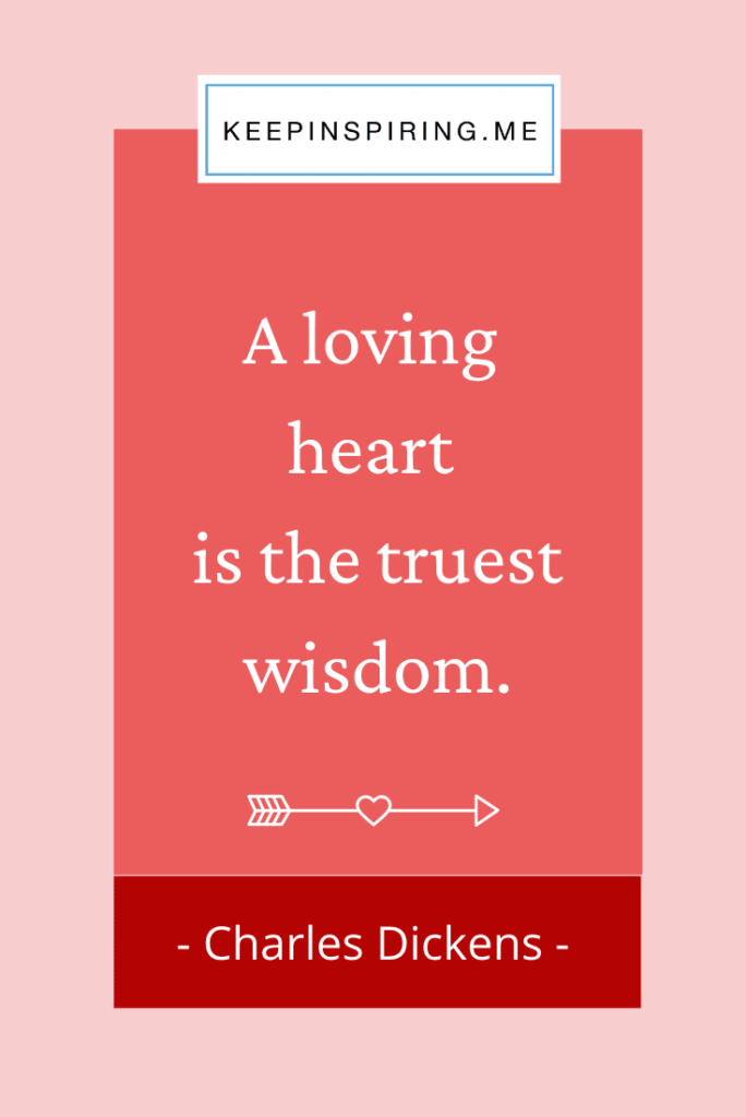 "Dickens quote ""A loving heart is the truest wisdom"""