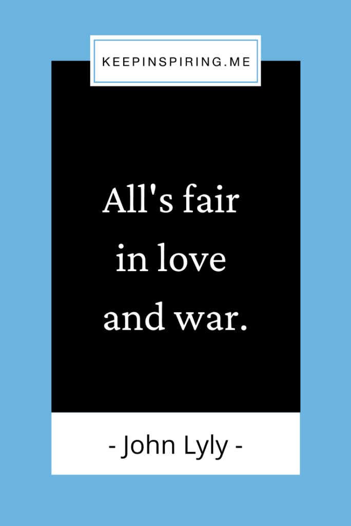 """John Lyly famous saying """"All's fair in love and war"""""""