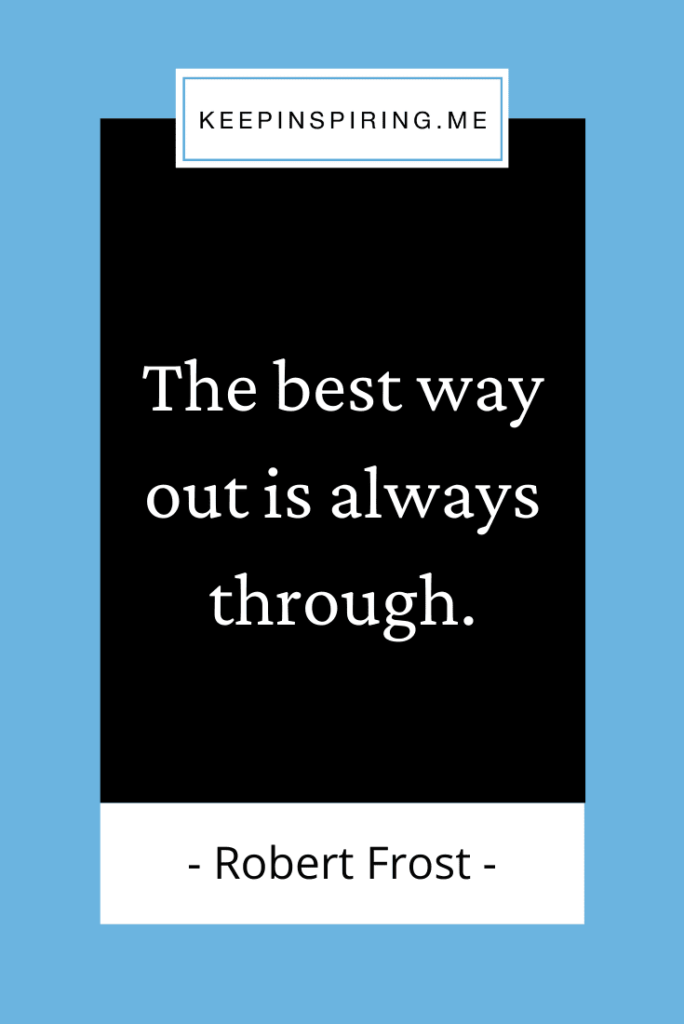 """""""The best way out is always through"""""""