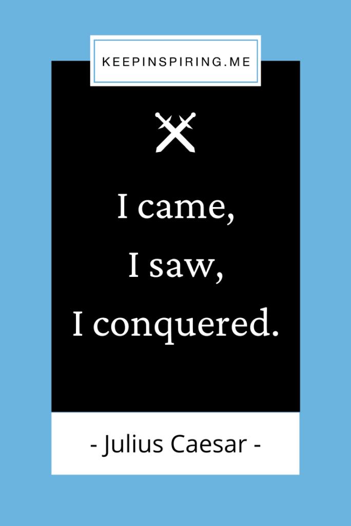 "Famous Julius Caesar quote ""I came, I saw, I conquered"""