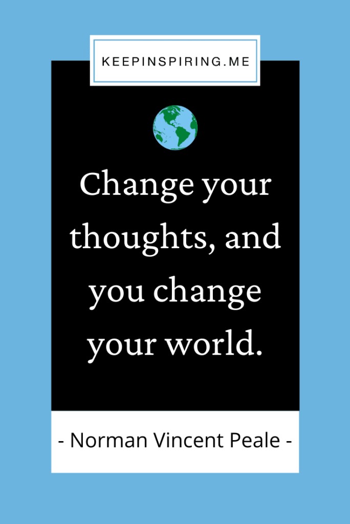 """Norman Vincent Peale quote """"Change your thoughts, and you change your world"""""""