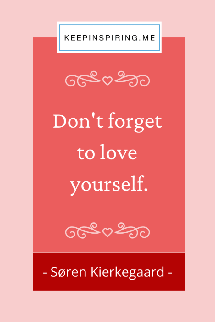 "Kierkegaard quote ""Don't forget to love yourself"""