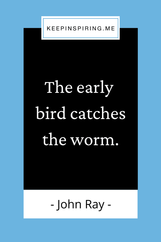 """John Ray famous saying """"The early bird catches the worm"""""""