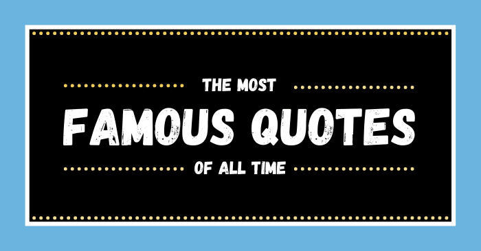 The Most Famous Quotes of All Time | Keep Inspiring Me