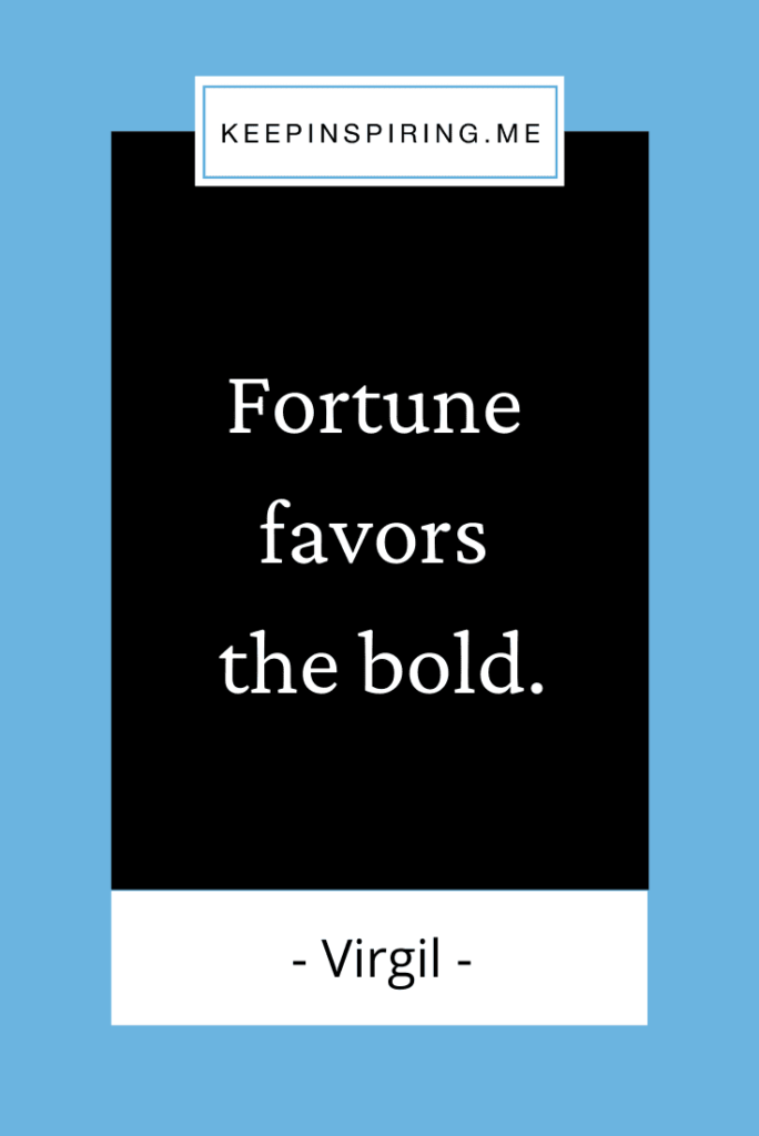 """Famous Virgil quote """"Fortune favors the bold"""""""