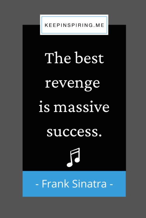 "Frank Sinatra quote ""The best revenge is massive success"""