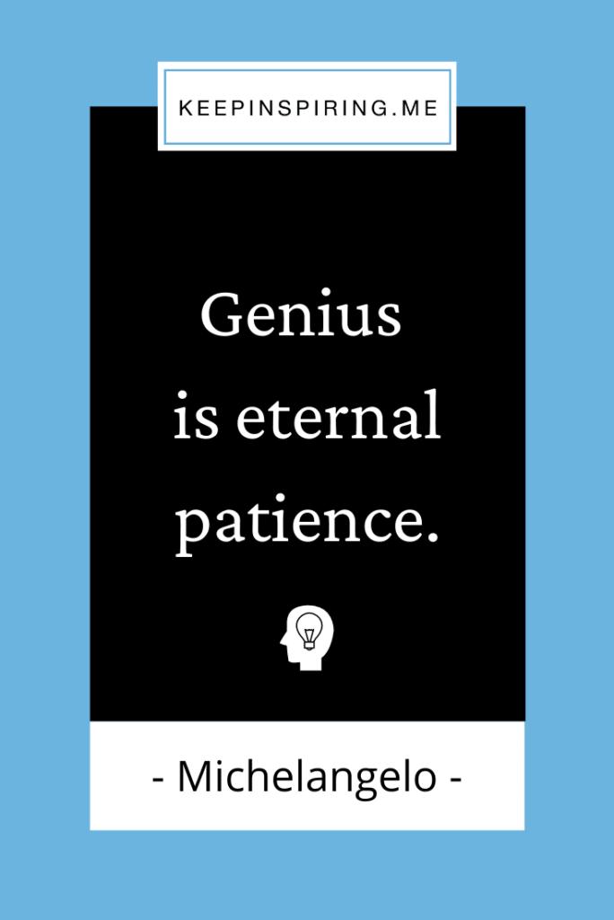 """Michelangelo famous quote """"Genius is eternal patience"""""""