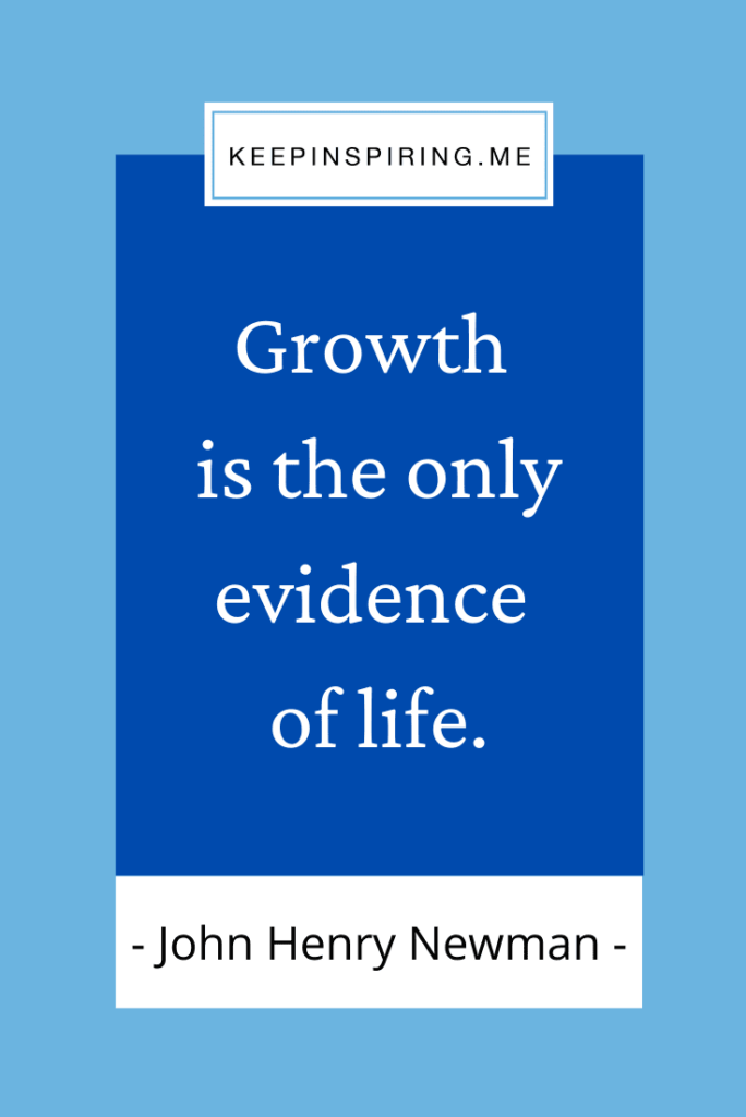 """John Henry Newman quote """"Growth is the only evidence of life"""""""