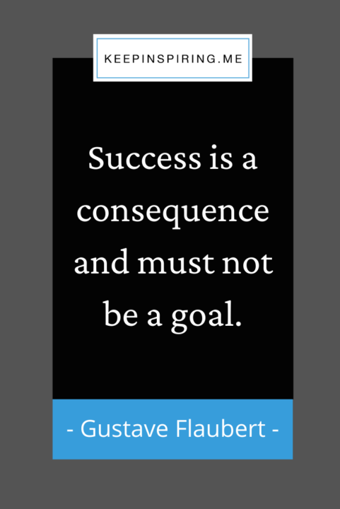 """""""Success is a consequence and must not be a goal"""""""