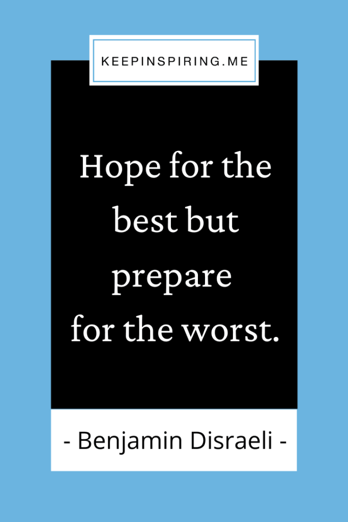 """Disraeli quote """"Hope for the best, but prepare for the worst"""""""
