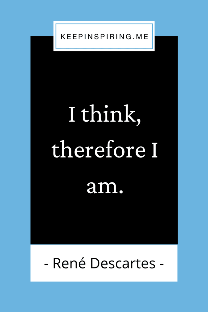 """Famous Descartes quote """"I think, therefore I am"""""""