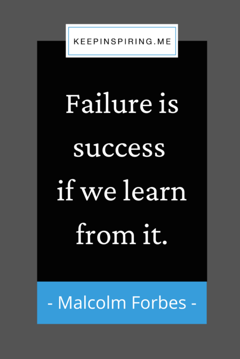 """""""Failure is success if we learn from it"""""""