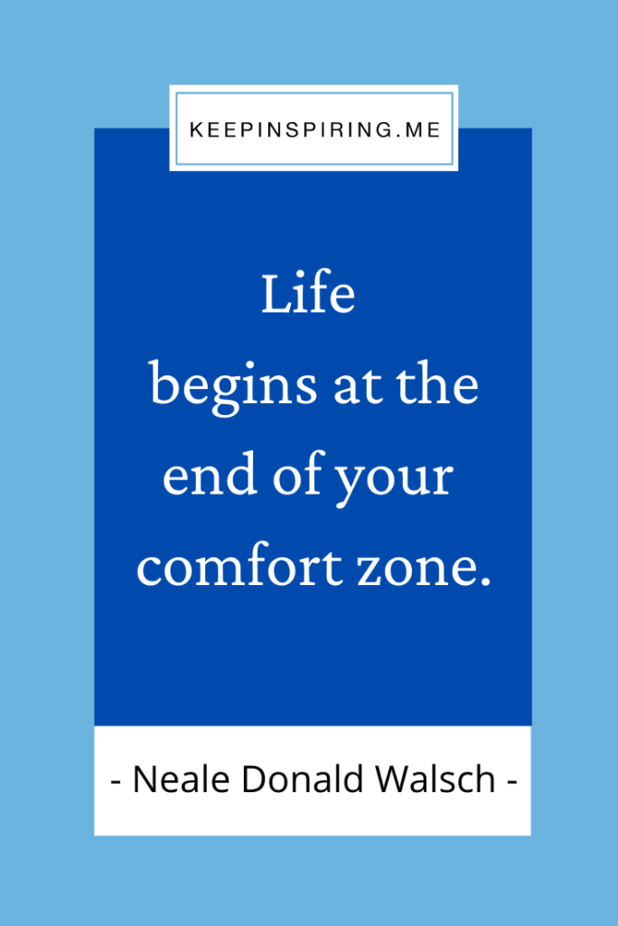 """Neale Donald Walsch quote """"Life begins at the end of your comfort zone"""""""