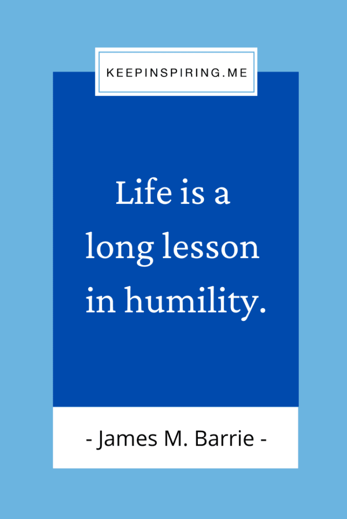"""James Barrie quote """"Life is a long lesson in humility"""""""