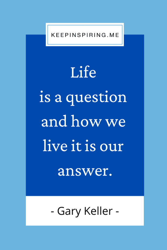 """""""Life is a question and how we live it is our answer"""""""