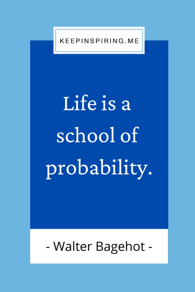 """Walter Bagehot quote """"Life is a school of probability"""""""