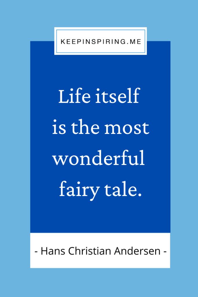 """Hans Christian Andersen quote """"Life itself is the most wonderful fairy tale"""""""