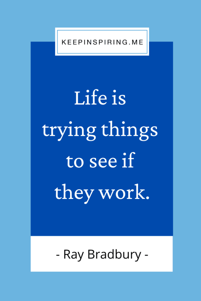 """Ray Bradbury quote """"Life is trying things to see if they work"""""""
