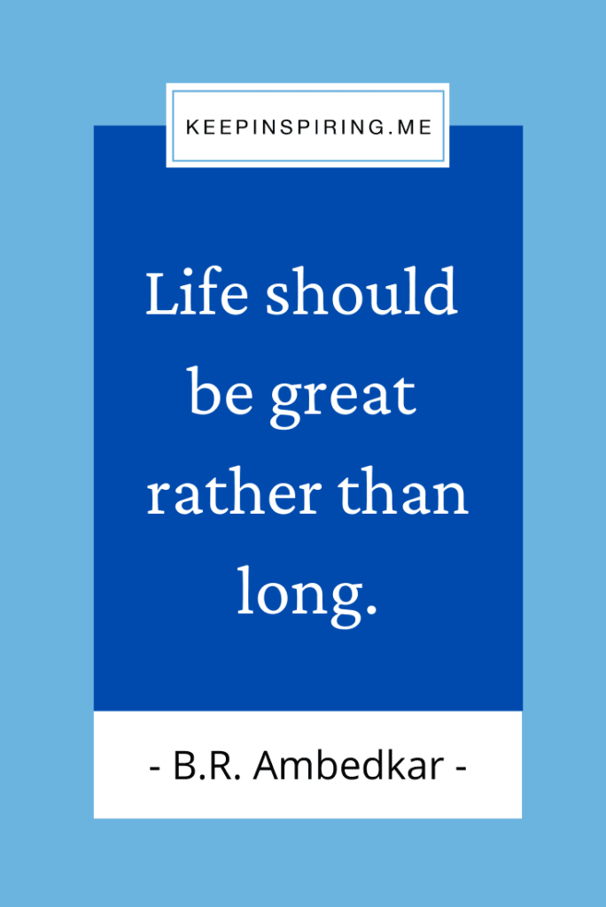 """""""Life should be great rather than long"""""""