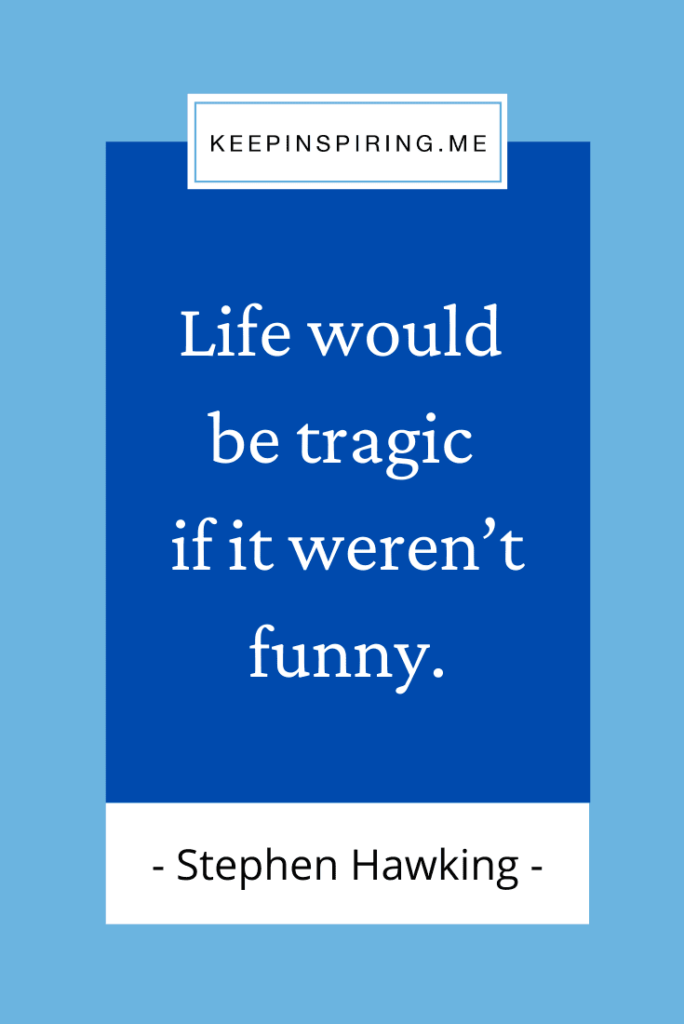 """Stephen Hawking quote """"Life would be tragic if it weren't funny"""""""
