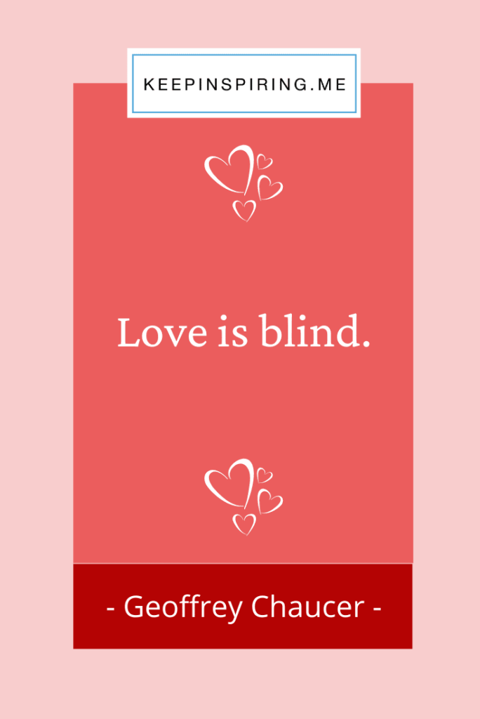 "Geoffrey Chaucer love quote ""Love is blind"""